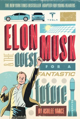 Elon Musk and the Quest for a Fantastic Future Young Readers' Edition by Ashlee Vance from HarperCollins Publishers LLC (US) in Teen Novel category