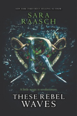 These Rebel Waves by Sara Raasch from HarperCollins Publishers LLC (US) in General Novel category