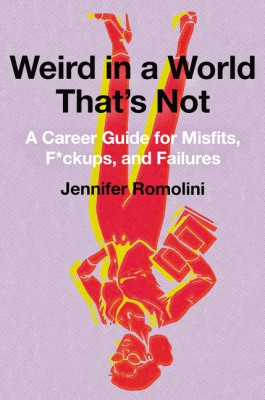 Weird in a World That's Not by Jennifer Romolini from HarperCollins Publishers LLC (US) in Business & Management category