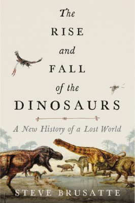 The Rise and Fall of the Dinosaurs by Steve Brusatte from HarperCollins Publishers LLC (US) in Science category