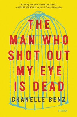 The Man Who Shot Out My Eye Is Dead by Chanelle Benz from HarperCollins Publishers LLC (US) in General Novel category