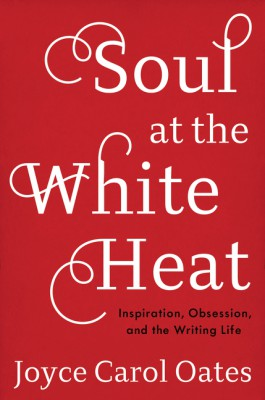 Soul at the White Heat by Joyce Carol Oates from HarperCollins Publishers LLC (US) in General Novel category
