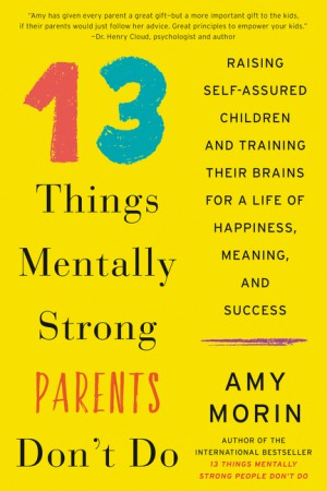 13 Things Mentally Strong Parents Don't Do by Amy Morin from  in  category