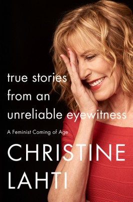 True Stories from an Unreliable Eyewitness by Christine Lahti from HarperCollins Publishers LLC (US) in Autobiography & Biography category