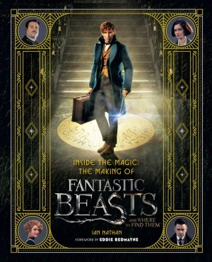Inside the Magic: The Making of Fantastic Beasts and Where to Find Them by Ian Nathan from HarperCollins Publishers LLC (US) in General Novel category