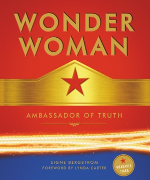 Wonder Woman: Ambassador of Truth by Signe Bergstrom from HarperCollins Publishers LLC (US) in Art & Graphics category