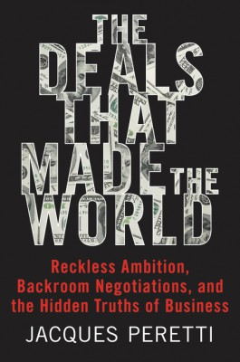 The Deals That Made the World by Jacques Peretti from HarperCollins Publishers LLC (US) in Business & Management category