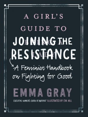 A Girl's Guide to Joining the Resistance by Emma Gray from HarperCollins Publishers LLC (US) in Family & Health category