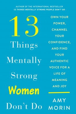 13 Things Mentally Strong Women Don't Do by Amy Morin from HarperCollins Publishers LLC (US) in Business & Management category