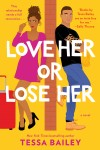 Love Her or Lose Her by Tessa Bailey from  in  category