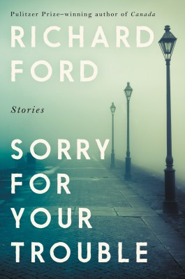 Sorry for Your Trouble by Richard Ford from HarperCollins Publishers LLC (US) in General Novel category