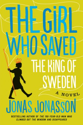 The Girl Who Saved The King Of Sweden by Jonas Jonasson from HarperCollins Publishers LLC (US) in General Novel category