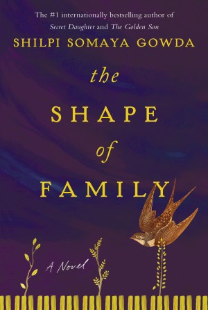 The Shape of Family by Shilpi Somaya Gowda from HarperCollins Publishers LLC (US) in General Novel category