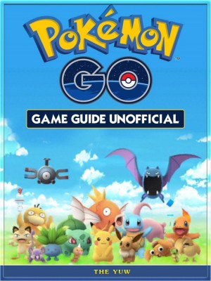 Pokemon Go Game Guide Unofficial by The Yuw from HiddenStuff Entertainment LLC in Sports & Hobbies category