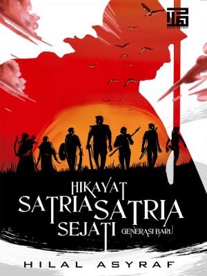 Hikayat Satria-Satria Sejati 1 - Generasi Baru by Hilal Asyraf from HILAL ASYRAF RESOURCES in General Novel category
