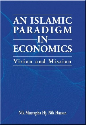 An Islamic Paradigm in Economic: Vision and Mission by Nik Mustapha Hj. Nik Hassan from Institut Kefahaman Islam Malaysia in Islam category