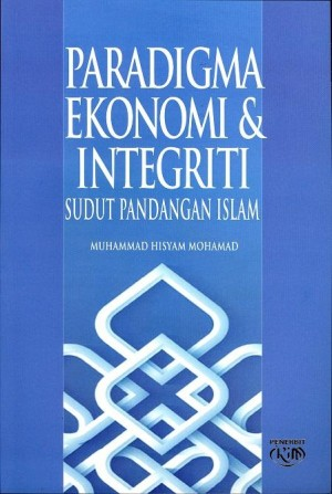 Paradigma Ekonomi & Integriti - Sudut Pandangan Islam by Penyunting: Muhammad Hisyam Mohamad from Institut Kefahaman Islam Malaysia in Islam category