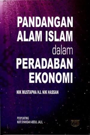 Pandangan Alam Islam dalam Peradaban Ekonomi by Nik Mustapha Hj. Nik Hassan from Institut Kefahaman Islam Malaysia in Islam category