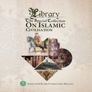 Library:The Special Collection on Islamic Civilisation by Dr. Mohd Zaidi bin Ismail, Tun Ahmad Sarji bin Abdul Hamid from Institut Kefahaman Islam Malaysia in Islam category