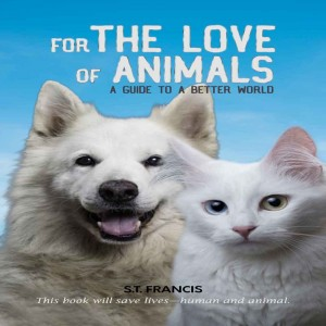 For the Love of Animals: A Guide to a Better World