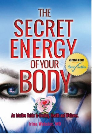 The Secret Energy of Your Body: An Intuitive Guide to Healing, Health and Wellness by Dr. Irina Webster from Inspiring Publishers in Family & Health category