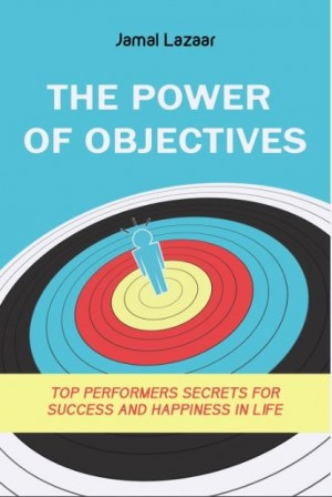The Power of Objectives: Top Performers Secrets for Success and Happiness in Life by Jamal Lazaar from Inspiring Publishers in Motivation category