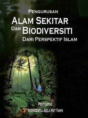Pengurusan Alam Sekitar dan Biodiversiti Dari Perspektif Islam by Rosmidzatul Azila Mat Yamin from Institut Kefahaman Islam Malaysia in Islam category