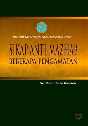 Sikap Anti-Mazhab : Beberapa Pengamatan by Dr. Mohd Sani Badron from Institut Kefahaman Islam Malaysia in Islam category