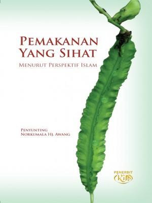 Pemakanan Yang Sihat Menurut Perspektif Islam by Norkumala Awang from Institut Kefahaman Islam Malaysia in Islam category