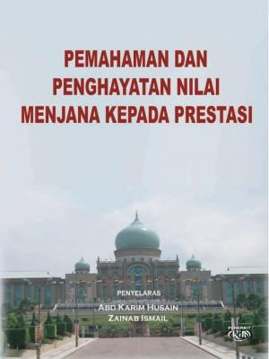 Pemahaman dan Penghayatan Nilai Menjana Kepada Prestasi by Abd Karim Husain & Zainab Ismail from Institut Kefahaman Islam Malaysia in Business & Management category