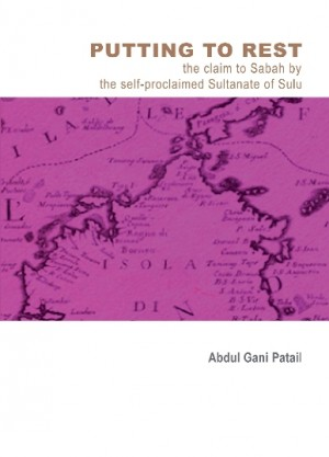 Putting To Rest : The Claim To Sabah By The Self-Proclaimed Sultanate Of Sulu by Abdul Gani Patail from Institut Terjemahan & Buku Malaysia in General Academics category