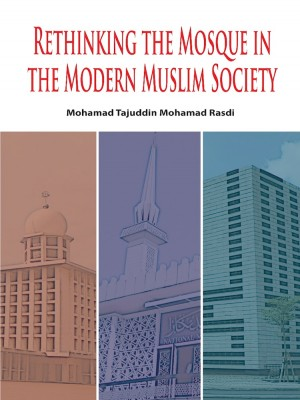 Rethinking The Mosque In The Modern Muslim Society by Mohamad Tajuddin Mohamad Rasdi from Institut Terjemahan & Buku Malaysia in General Academics category