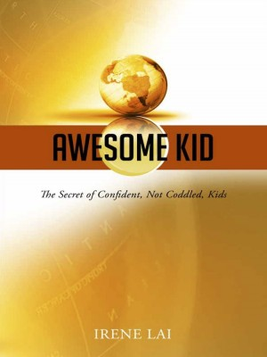 AWESOME KID: The Secret of Confident, Not Coddled, Kid
