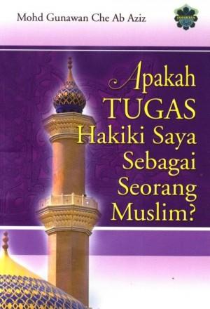 Apakah TUGAS Hakiki Saya Sebagai Seorang Muslim? by Mohd Gunawan Che Ab Aziz from Jahabersa & Co in Islam category