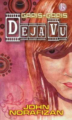 Garis-garis déjà vu by John Norafizan from Jemari Seni Sdn. Bhd. in General Novel category