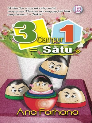 3 Campur 1 = Satu by Ana Farhana from Jemari Seni Sdn. Bhd. in General Novel category