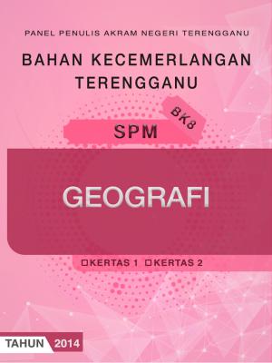 Bahan Kecemerlangan Terengganu BK8 SPM Geografi by Panel Penulis AKRAM Negeri Terengganu from JPN TERENGGANU in General Academics category