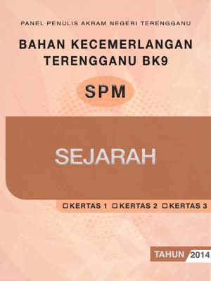Bahan Kecemerlangan Terengganu BK9 SPM Sejarah by Panel Penulis AKRAM Negeri Terengganu from JPN TERENGGANU in General Academics category