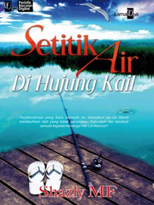 Setitik Air Di Hujung Kail by Shazly MF from KarnaDya Solutions Sdn Bhd in Teen Novel category