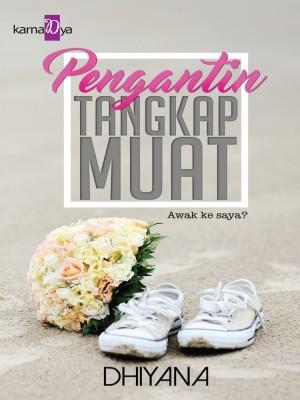 Pengantin Tangkap Muat by Dhiyana from KarnaDya Publishing Sdn Bhd in Romance category