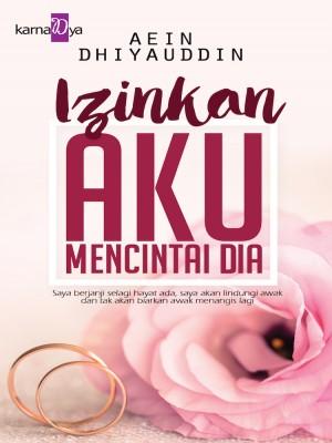 Izinkan Aku Mencintai Dia by Aein Dhiyauddin from KarnaDya Publishing Sdn Bhd in Romance category