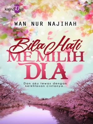 Bila Hati Memilih Dia by Wan Nur Najihah from KarnaDya Publishing Sdn Bhd in Romance category