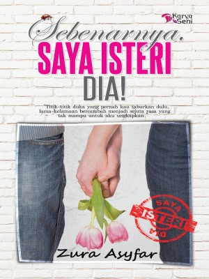 Sebenarnya Saya Isteri Dia! by Zura Asyfar from Karyaseni Enterprise in General Novel category