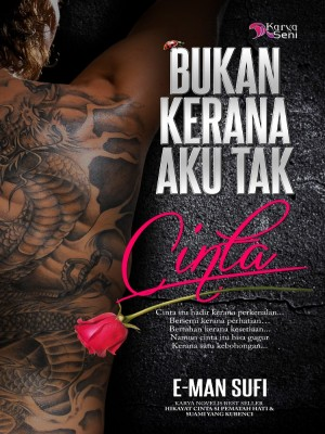 Bukan Kerana Aku Tak Cinta by E-MAN SUFI from Karyaseni Enterprise in General Novel category
