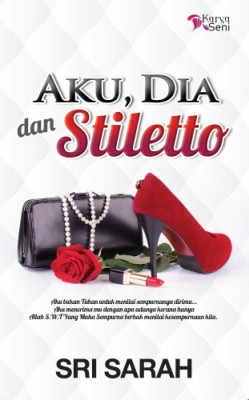 Aku, Dia dan Stiletto by Sri Sarah from Karyaseni Enterprise in Romance category