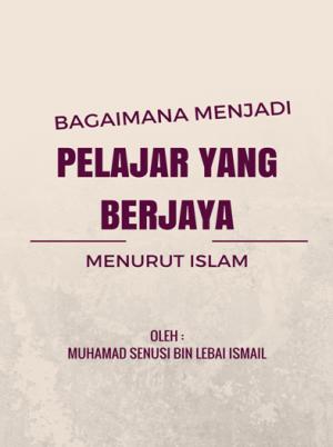 BAGAIMANA MENJADI PELAJAR YANG BERJAYA MENURUT ISLAM by Muhamad Senusi Bin Lebai Ismail from KOLEJ KOMUNITI TEMERLOH in General Academics category