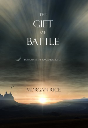 The Gift of Battle (Book #17 in the Sorcerer's Ring) by Morgan Rice from Lukeman Literary Management in General Academics category