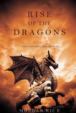 Rise of the Dragons (Kings and Sorcerers--Book 1) by Morgan Rice from  in  category