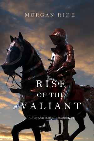 Rise of the Valiant (Kings and Sorcerers--Book 2) by Morgan Rice from Lukeman Literary Management in General Academics category
