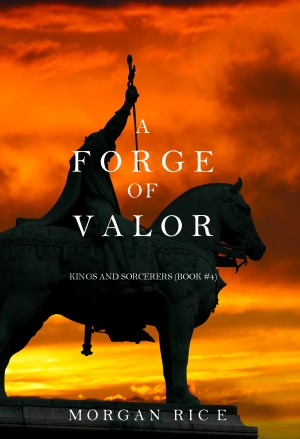 A Forge of Valor (Kings and Sorcerers--Book 4) by Morgan Rice from Lukeman Literary Management in General Academics category